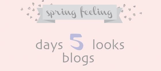 Spring-Feeling 5 days - 5 looks - 5 blogs