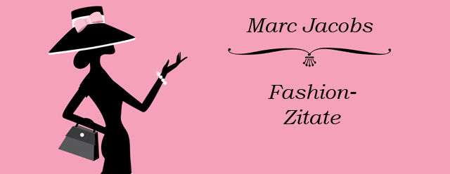 Fashion Zitate Marc Jacobs