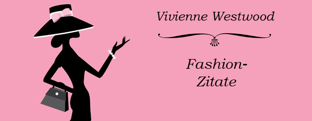 Vivienne Westwood Fashion Mode Zitate